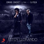 Edward Sanchez feat. Dj Polin – Estoy Llorando