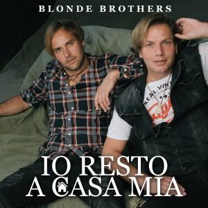 cover - Blonde Brothers - Io resto a casa mia