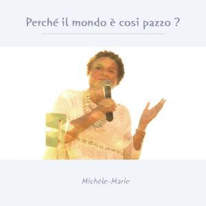 cover - Michèle-Marie - Perchè Il mondo è così pazzo